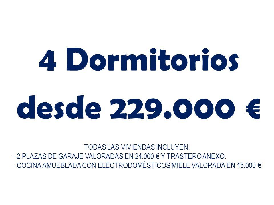 4 Dormitorios desde 229.000 TODAS LAS VIVIENDAS INCLUYEN: - 2 PLAZAS DE GARAJE VALORADAS EN 24.000 Y TRASTERO ANEXO. - COCINA AMUEBLADA CON ELECTRODOM