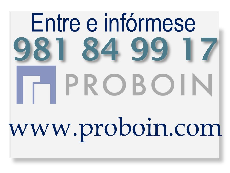 981 84 99 17 www.proboin.com Entre e infórmese