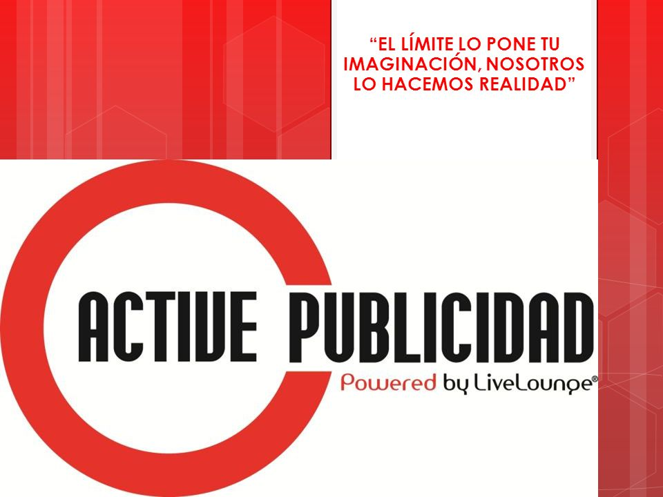 ACTIVE PUBLICIDAD Active Publicidad es una empresa de publicidad creada con capital 100% mexicano.