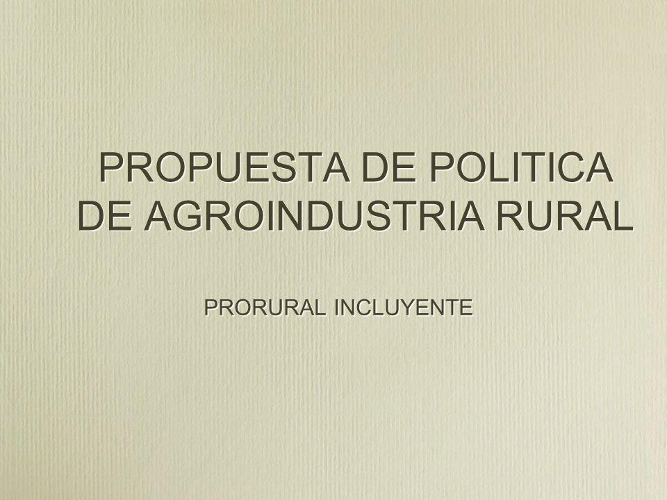 PROPUESTA DE POLITICA DE AGROINDUSTRIA RURAL PRORURAL INCLUYENTE
