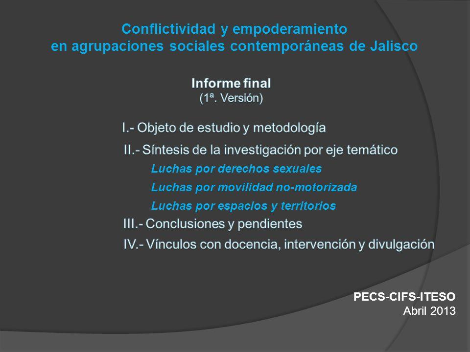 Conflictividad y empoderamiento en agrupaciones sociales contemporáneas de Jalisco PECS-CIFS-ITESO Abril 2013 Luchas por derechos sexuales Luchas por movilidad no-motorizada Luchas por espacios y territorios