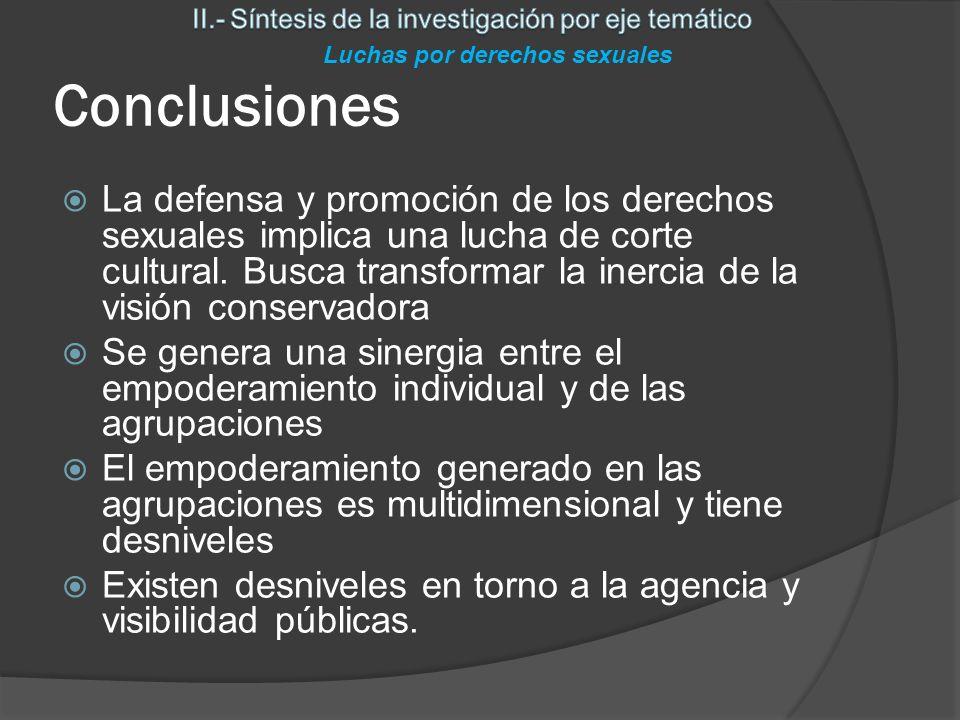 Conclusiones La defensa y promoción de los derechos sexuales implica una lucha de corte cultural.