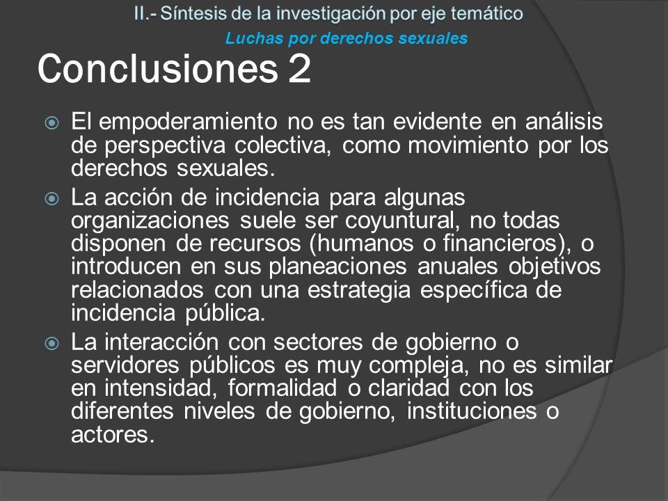Conclusiones 2 El empoderamiento no es tan evidente en análisis de perspectiva colectiva, como movimiento por los derechos sexuales.