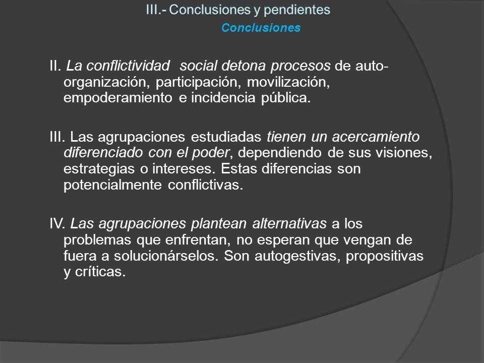 II. La conflictividad social detona procesos de auto- organización, participación, movilización, empoderamiento e incidencia pública. III. Las agrupac