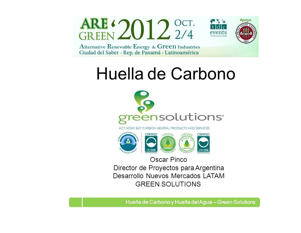 Huella deCarbono Oscar Pinco Director de Proyectos para Argentina Desarrollo Nuevos Mercados LATAM GREEN SOLUTIONS Huella de Carbono y Huella del Agua