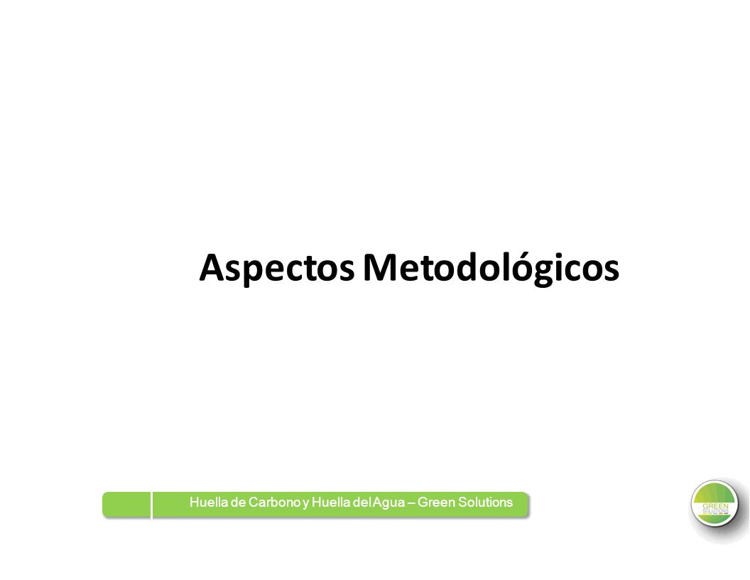 AspectosMetodológicos Huella de Carbono y Huella del Agua – Green Solutions