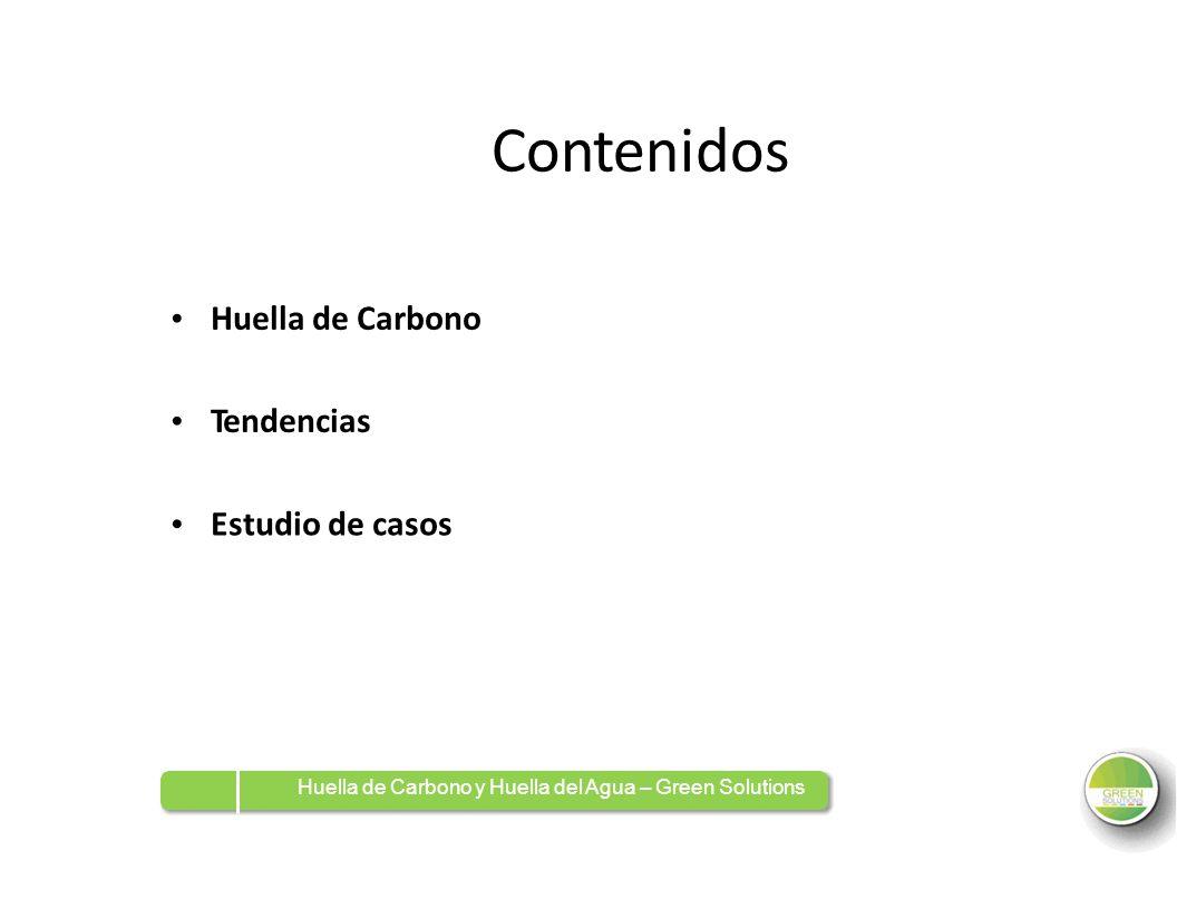 Contenidos Huella de Carbono TendenciasTendencias Estudio de casos Huella de Carbono y Huella del Agua – Green Solutions