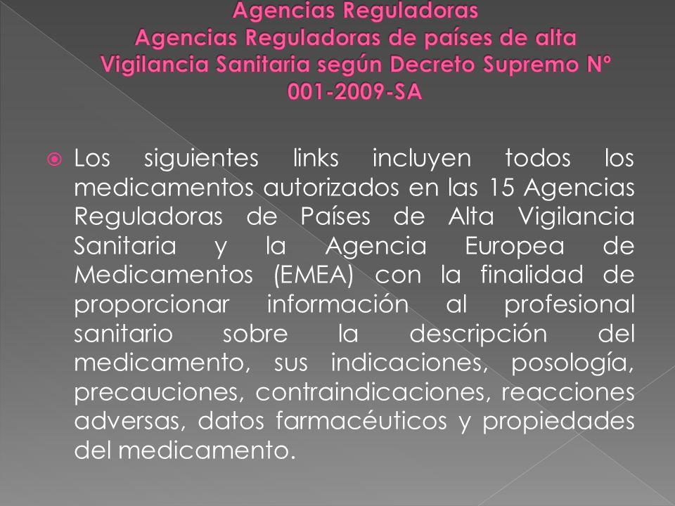 Los siguientes links incluyen todos los medicamentos autorizados en las 15 Agencias Reguladoras de Países de Alta Vigilancia Sanitaria y la Agencia Eu