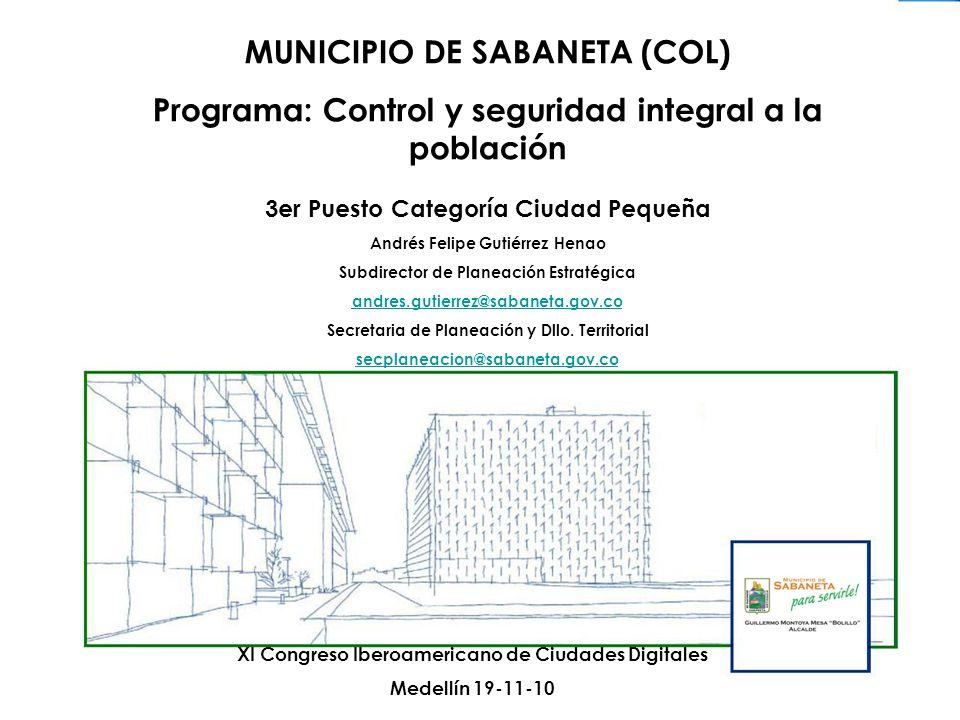 MUNICIPIO DE SABANETA (COL) Programa: Control y seguridad integral a la población 3er Puesto Categoría Ciudad Pequeña Andrés Felipe Gutiérrez Henao Su