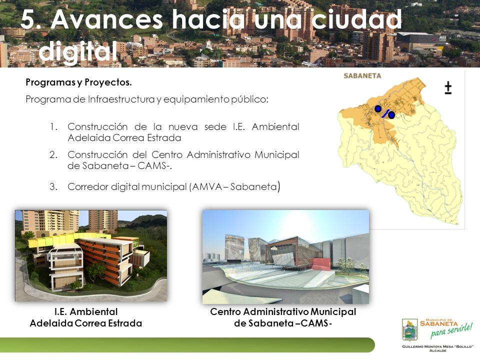 5. Avances hacia una ciudad digital Programas y Proyectos. Programa de Infraestructura y equipamiento público: 1.Construcción de la nueva sede I.E. Am
