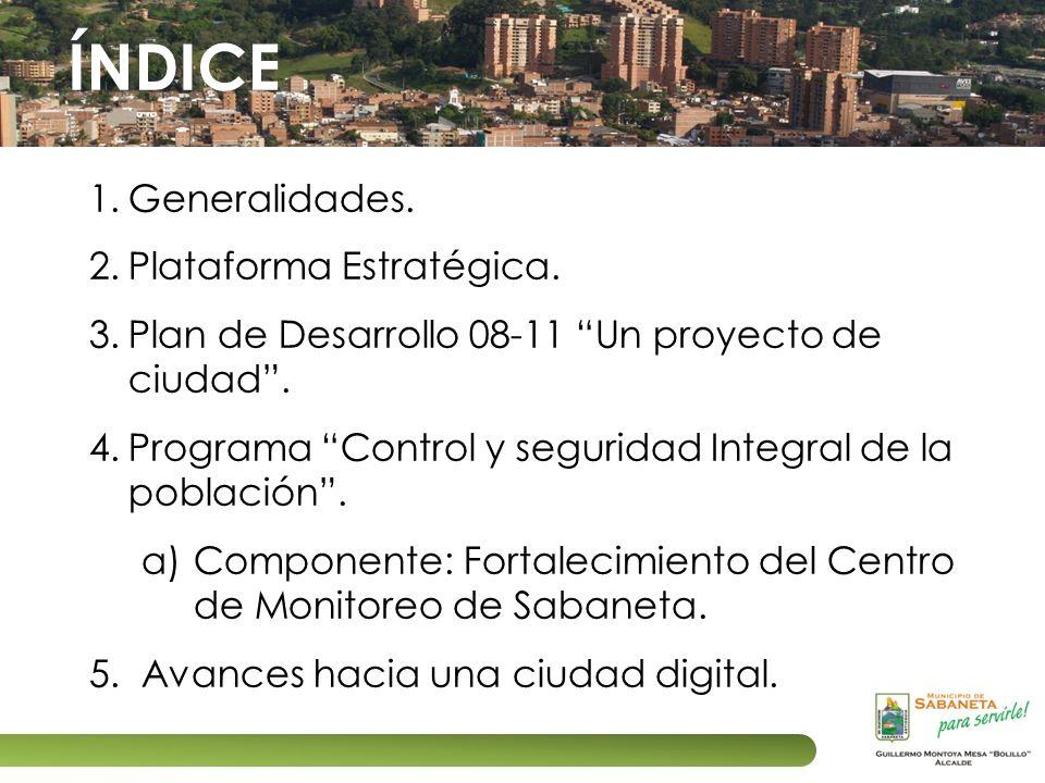 1.Generalidades. 2.Plataforma Estratégica. 3.Plan de Desarrollo 08-11 Un proyecto de ciudad. 4.Programa Control y seguridad Integral de la población.