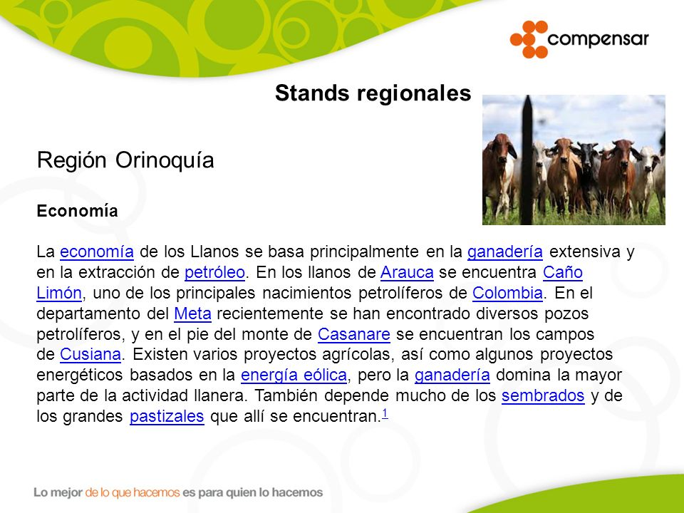 Stands regionales Región Orinoquía Economía La economía de los Llanos se basa principalmente en la ganadería extensiva y en la extracción de petróleo.