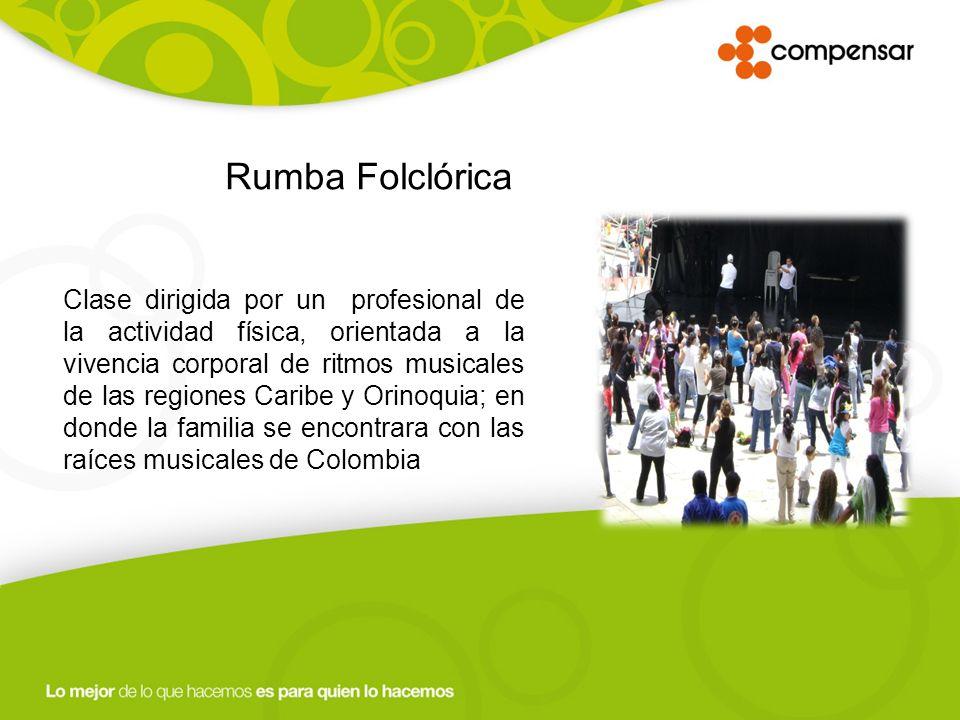 Rumba Folclórica Clase dirigida por un profesional de la actividad física, orientada a la vivencia corporal de ritmos musicales de las regiones Caribe y Orinoquia; en donde la familia se encontrara con las raíces musicales de Colombia
