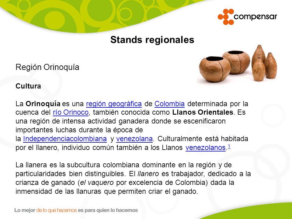 Stands regionales Región Orinoquía Cultura La Orinoquía es una región geográfica de Colombia determinada por la cuenca del río Orinoco, también conocida como Llanos Orientales.