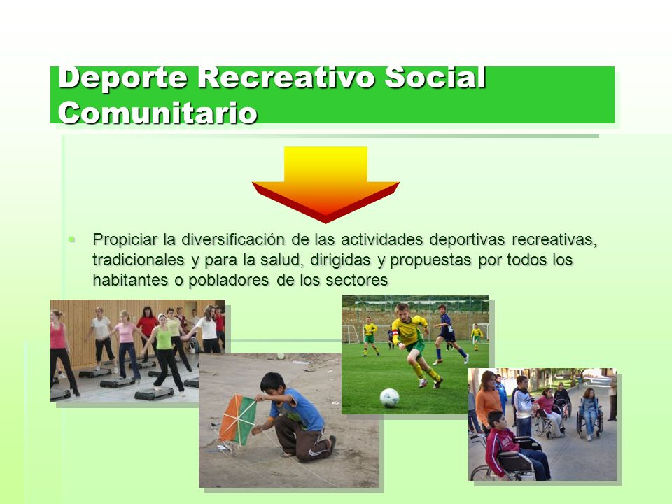 Deporte Recreativo Social Comunitario Propiciar la diversificación de las actividades deportivas recreativas, tradicionales y para la salud, dirigidas