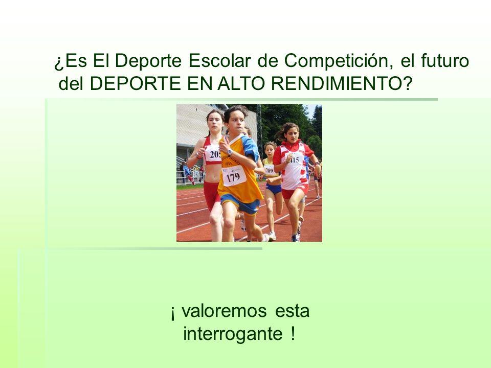 ¿Es El Deporte Escolar de Competición, el futuro del DEPORTE EN ALTO RENDIMIENTO? ¡ valoremos esta interrogante !