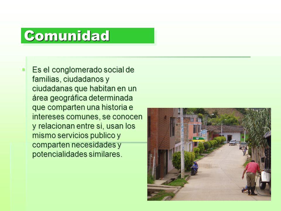 ComunidadComunidad Es el conglomerado social de familias, ciudadanos y ciudadanas que habitan en un área geográfica determinada que comparten una hist