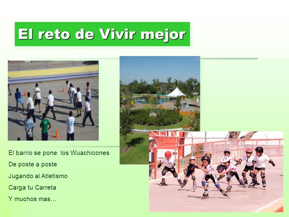 El reto de Vivir mejor El barrio se pone los Wuachicones De poste a poste Jugando al Atletismo Carga tu Carreta Y muchos mas…