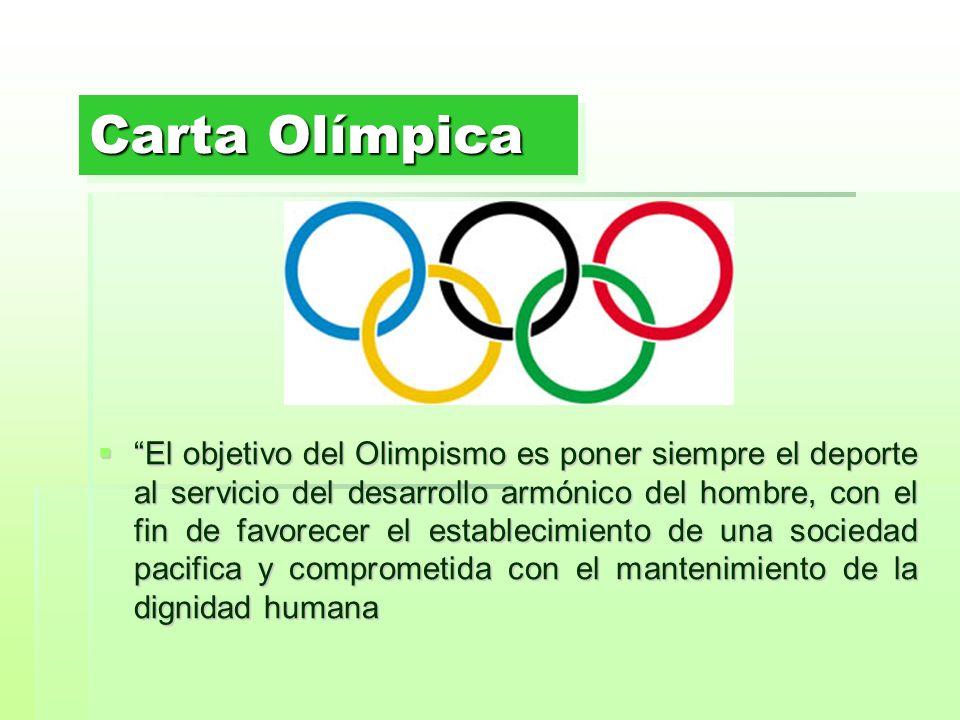 Carta Olímpica El objetivo del Olimpismo es poner siempre el deporte al servicio del desarrollo armónico del hombre, con el fin de favorecer el establ