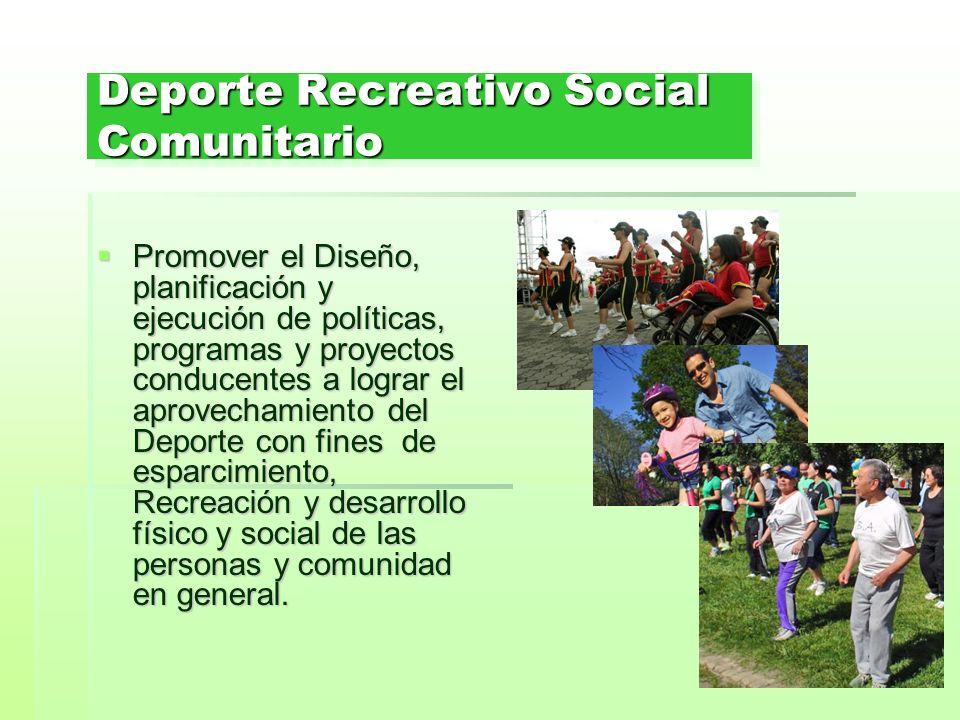 Deporte Recreativo Social Comunitario Promover el Diseño, planificación y ejecución de políticas, programas y proyectos conducentes a lograr el aprove