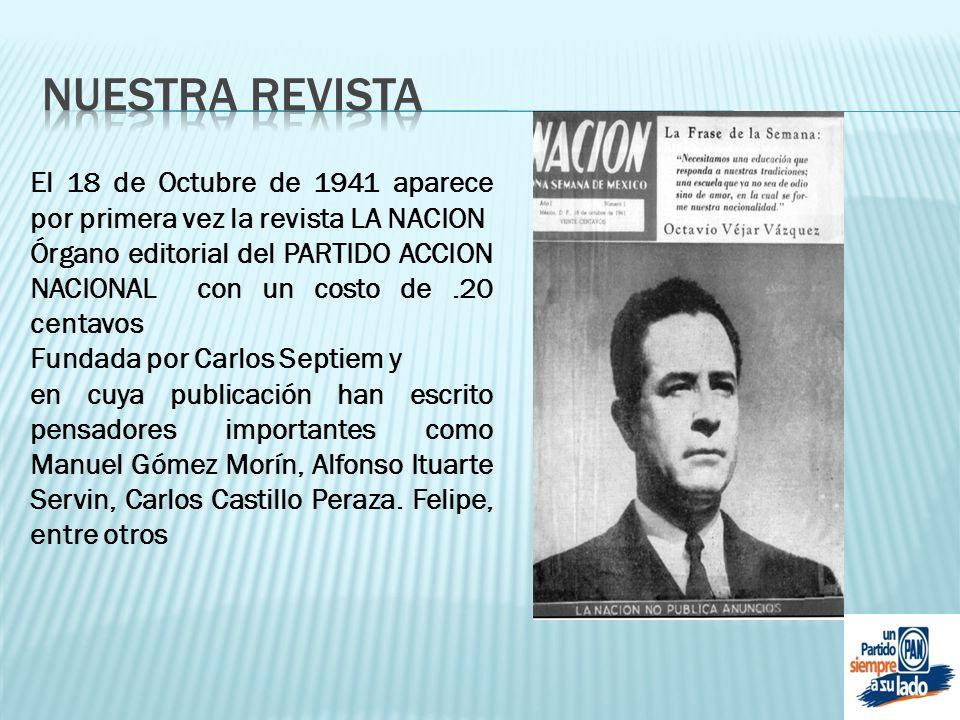 El 18 de Octubre de 1941 aparece por primera vez la revista LA NACION Órgano editorial del PARTIDO ACCION NACIONAL con un costo de.20 centavos Fundada