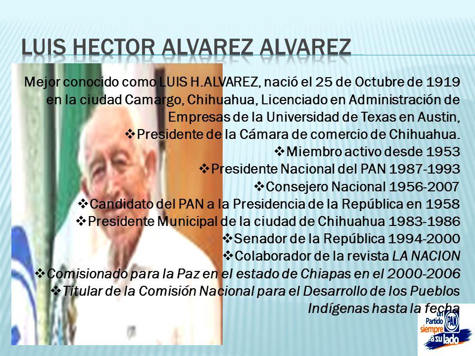 Mejor conocido como LUIS H.ALVAREZ, nació el 25 de Octubre de 1919 en la ciudad Camargo, Chihuahua, Licenciado en Administración de Empresas de la Uni