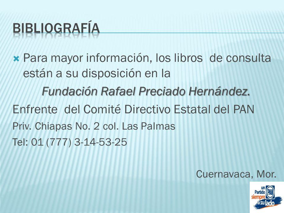 Para mayor información, los libros de consulta están a su disposición en la Fundación Rafael Preciado Hernández. Enfrente del Comité Directivo Estatal