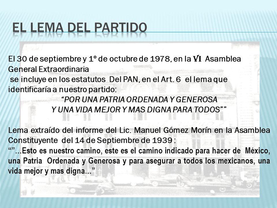 El 30 de septiembre y 1º de octubre de 1978, en la VI Asamblea General Extraordinaria se incluye en los estatutos Del PAN, en el Art. 6 el lema que id