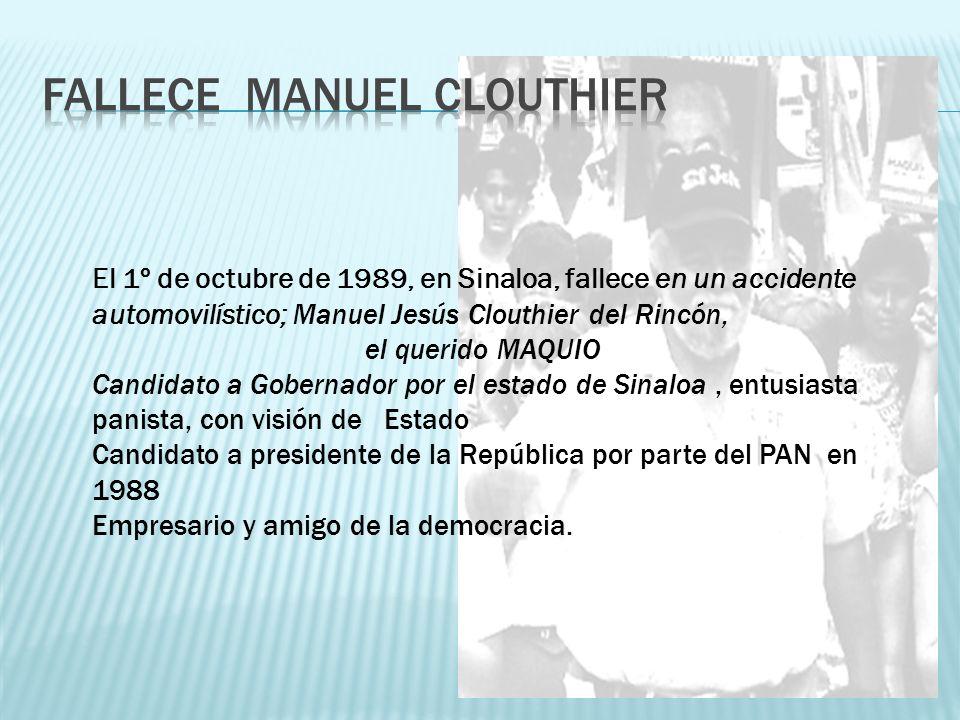 El 1º de octubre de 1989, en Sinaloa, fallece en un accidente automovilístico; Manuel Jesús Clouthier del Rincón, el querido MAQUIO Candidato a Gobern
