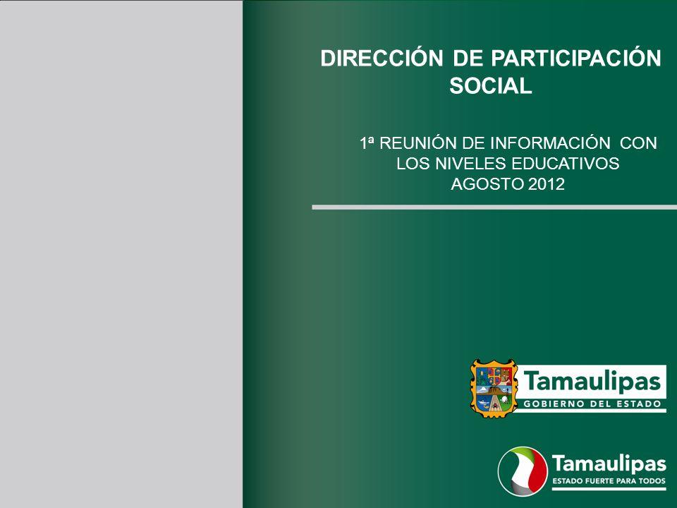 DIRECCIÓN DE PARTICIPACIÓN SOCIAL 1ª REUNIÓN DE INFORMACIÓN CON LOS NIVELES EDUCATIVOS AGOSTO 2012