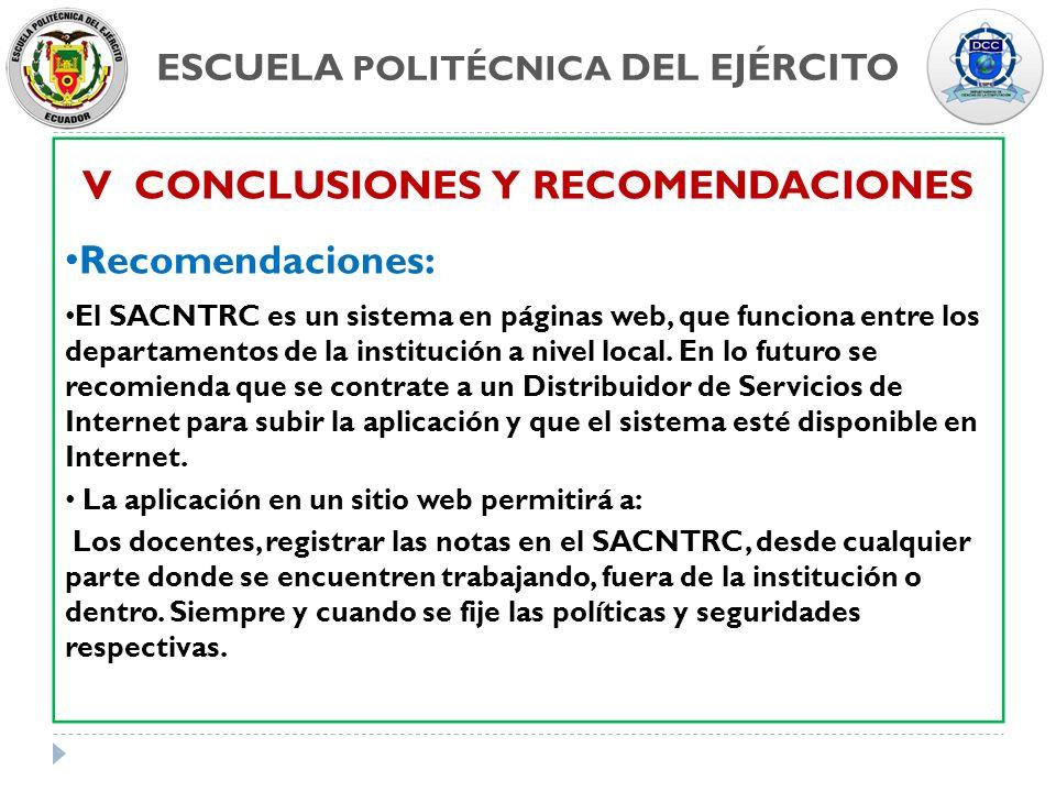 V CONCLUSIONES Y RECOMENDACIONES Recomendaciones: El SACNTRC es un sistema en páginas web, que funciona entre los departamentos de la institución a ni