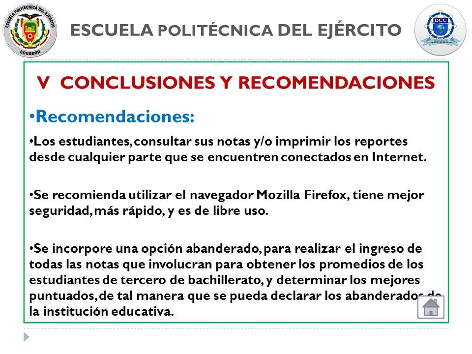 ESCUELA POLITÉCNICA DEL EJÉRCITO V CONCLUSIONES Y RECOMENDACIONES Recomendaciones: Los estudiantes, consultar sus notas y/o imprimir los reportes desd