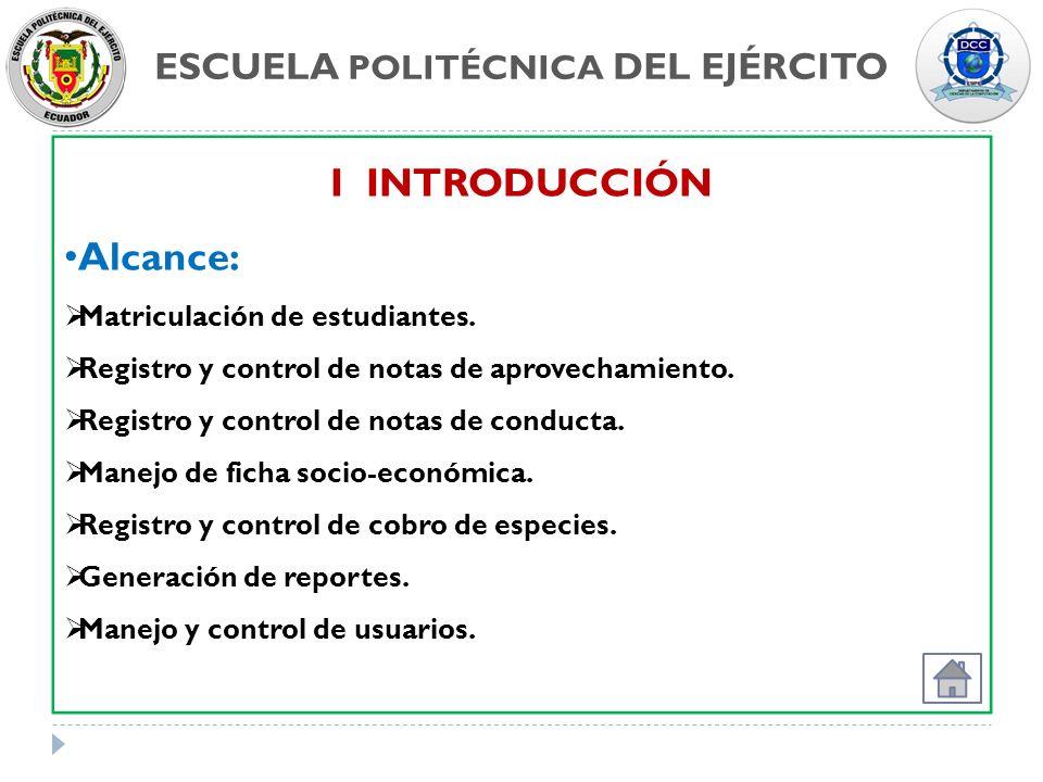 ESCUELA POLITÉCNICA DEL EJÉRCITO I INTRODUCCIÓN Alcance: Matriculación de estudiantes. Registro y control de notas de aprovechamiento. Registro y cont