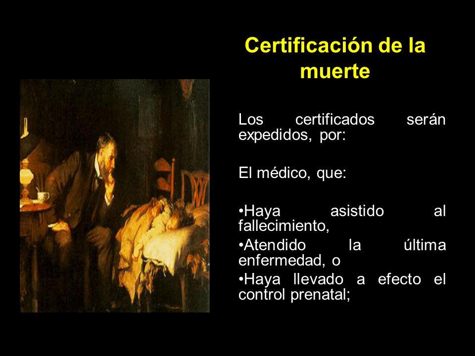 Certificación de la muerte Exige la constatación de la irreversibilidad del cese de las funciones esenciales para la vida, y El diagnóstico de la causa de muerte.