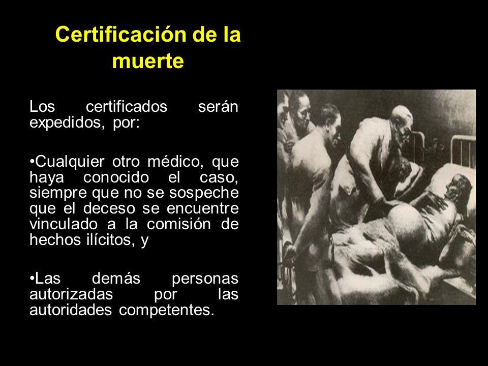 Certificación de la muerte Los certificados serán expedidos, por: El médico, que: Haya asistido al fallecimiento, Atendido la última enfermedad, o Haya llevado a efecto el control prenatal;