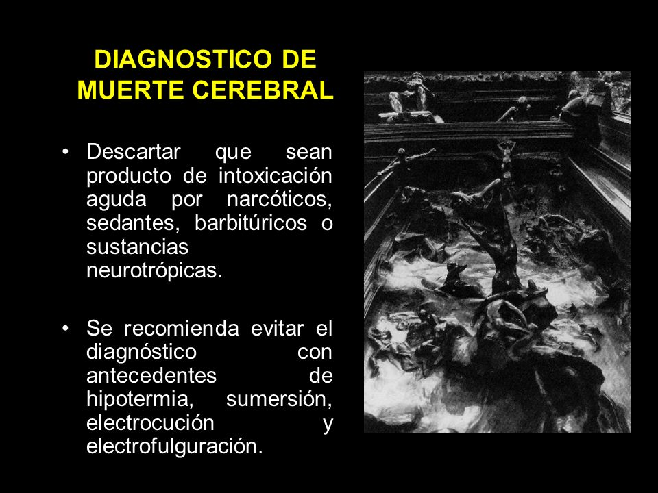 DIAGNOSTICO DE MUERTE CEREBRAL Evidencia de daño irreversible del tallo cerebral: –Arreflexia pupilar.