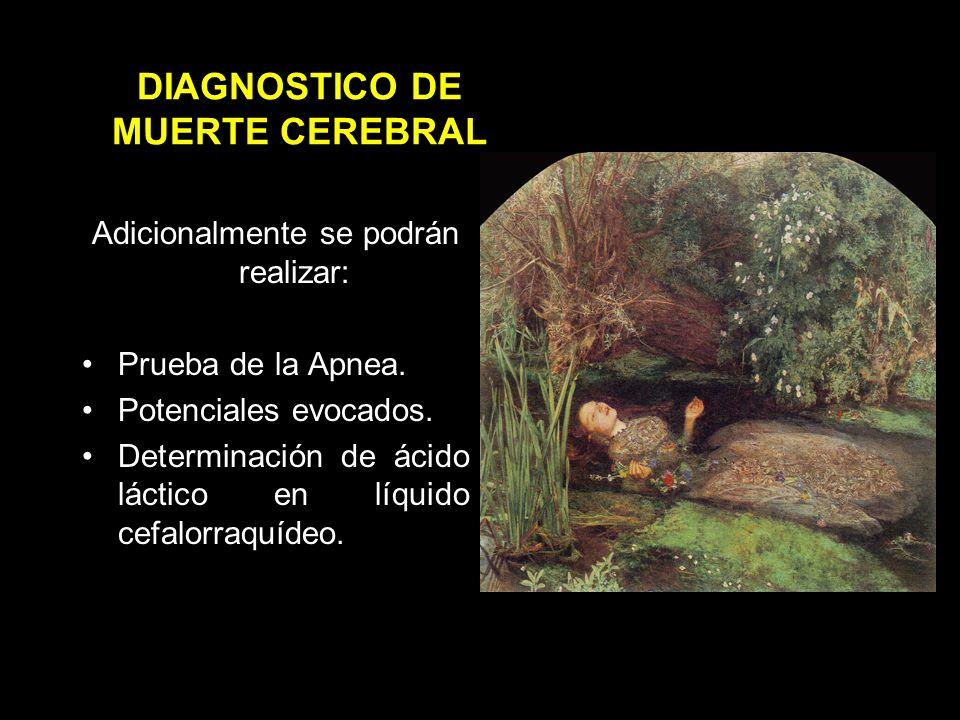 DIAGNÓSTICO DE MUERTE CEREBRAL Electroencefalograma que demuestre ausencia total de actividad eléctrica cerebral en dos ocasiones diferentes con espacio de cinco horas, o Angiografía cerebral bilateral que demuestre ausencia de circulación cerebral.