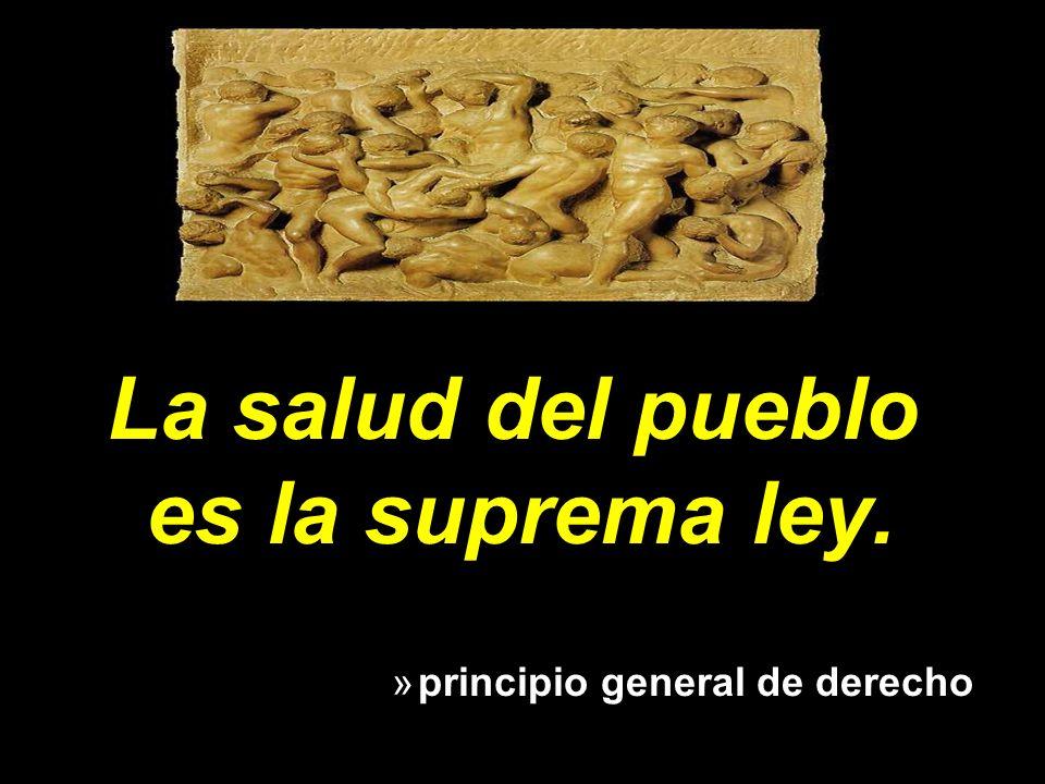 La salud del pueblo es la suprema ley. »principio general de derecho