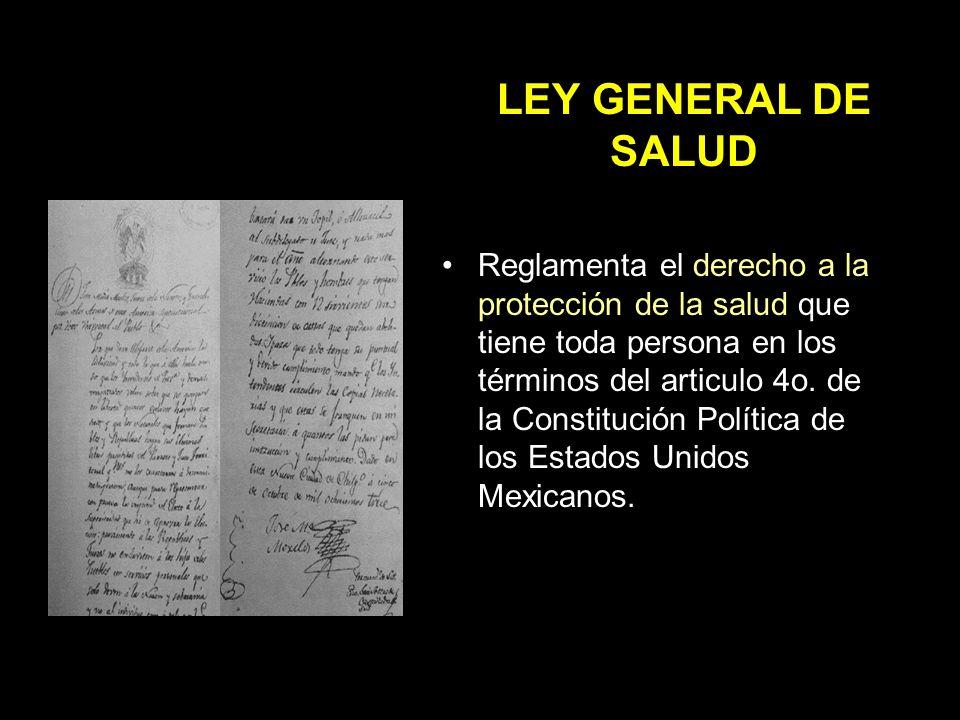 LEY GENERAL DE SALUD Reglamenta el derecho a la protección de la salud que tiene toda persona en los términos del articulo 4o.