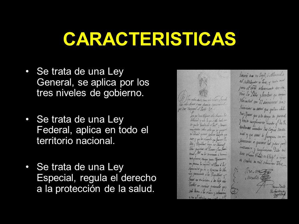 CARACTERISTICAS Se trata de una Ley General, se aplica por los tres niveles de gobierno.