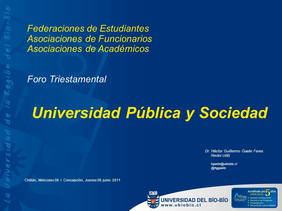 Federaciones de Estudiantes Asociaciones de Funcionarios Asociaciones de Académicos Foro Triestamental Universidad Pública y Sociedad Dr. Héctor Guill