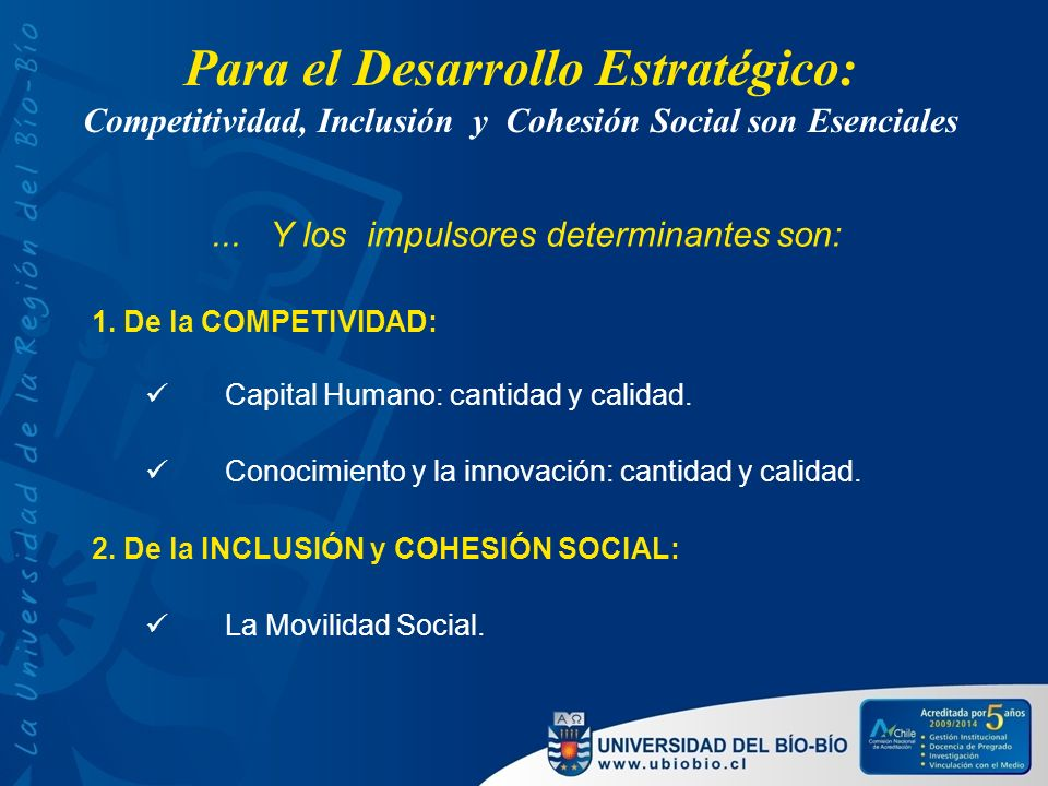 Para el Desarrollo Estratégico: Competitividad, Inclusión y Cohesión Social son Esenciales... Y los impulsores determinantes son: 1. De la COMPETIVIDA