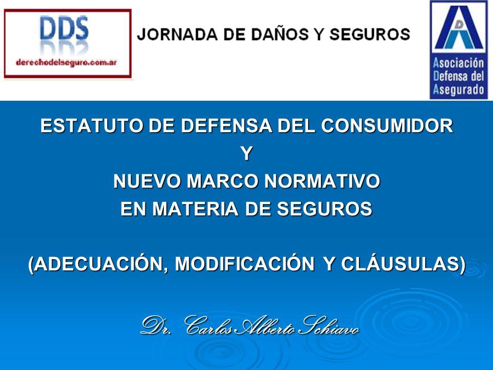 ESTATUTO DE DEFENSA DEL CONSUMIDOR Y NUEVO MARCO NORMATIVO EN MATERIA DE SEGUROS (ADECUACIÓN, MODIFICACIÓN Y CLÁUSULAS) Dr.