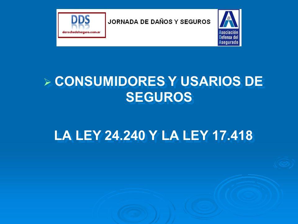 CONSUMIDORES Y USARIOS DE SEGUROS LA LEY 24.240 Y LA LEY 17.418 CONSUMIDORES Y USARIOS DE SEGUROS LA LEY 24.240 Y LA LEY 17.418