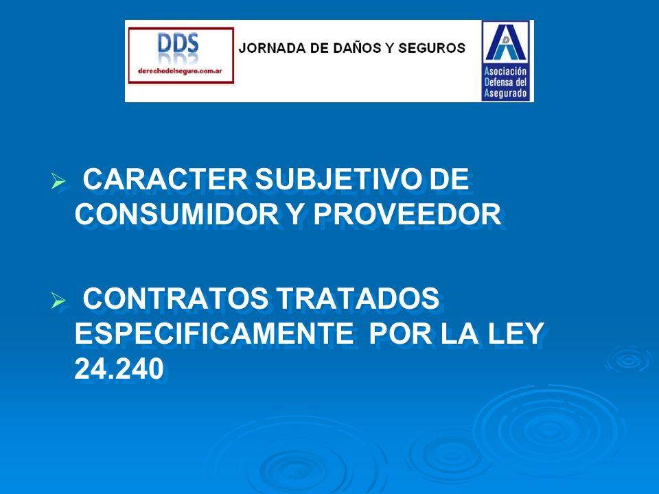 CARACTER SUBJETIVO DE CONSUMIDOR Y PROVEEDOR CONTRATOS TRATADOS ESPECIFICAMENTE POR LA LEY 24.240 CARACTER SUBJETIVO DE CONSUMIDOR Y PROVEEDOR CONTRATOS TRATADOS ESPECIFICAMENTE POR LA LEY 24.240