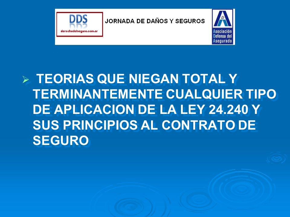 TEORIAS QUE NIEGAN TOTAL Y TERMINANTEMENTE CUALQUIER TIPO DE APLICACION DE LA LEY 24.240 Y SUS PRINCIPIOS AL CONTRATO DE SEGURO