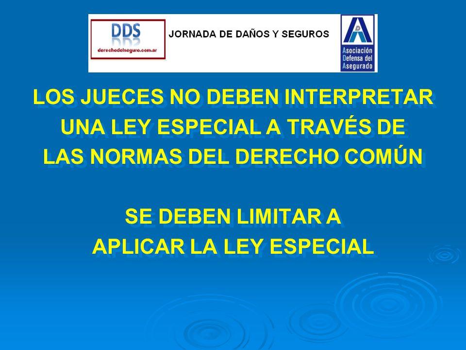. LOS JUECES NO DEBEN INTERPRETAR UNA LEY ESPECIAL A TRAVÉS DE LAS NORMAS DEL DERECHO COMÚN SE DEBEN LIMITAR A APLICAR LA LEY ESPECIAL LOS JUECES NO DEBEN INTERPRETAR UNA LEY ESPECIAL A TRAVÉS DE LAS NORMAS DEL DERECHO COMÚN SE DEBEN LIMITAR A APLICAR LA LEY ESPECIAL
