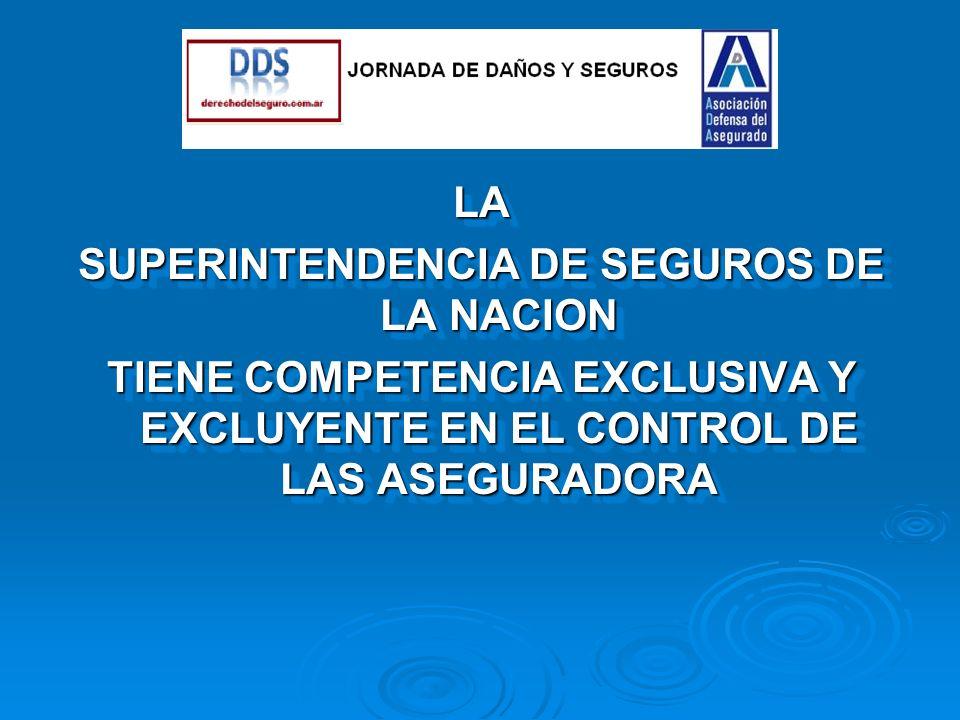 .LA SUPERINTENDENCIA DE SEGUROS DE LA NACION TIENE COMPETENCIA EXCLUSIVA Y EXCLUYENTE EN EL CONTROL DE LAS ASEGURADORA LA SUPERINTENDENCIA DE SEGUROS DE LA NACION TIENE COMPETENCIA EXCLUSIVA Y EXCLUYENTE EN EL CONTROL DE LAS ASEGURADORA