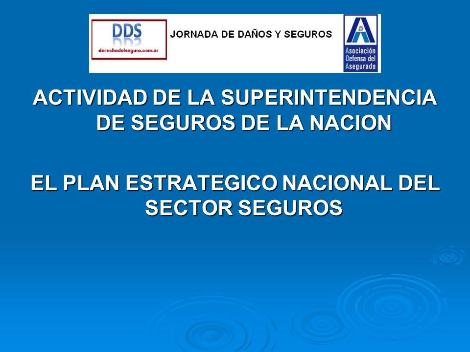 ACTIVIDAD DE LA SUPERINTENDENCIA DE SEGUROS DE LA NACION EL PLAN ESTRATEGICO NACIONAL DEL SECTOR SEGUROS