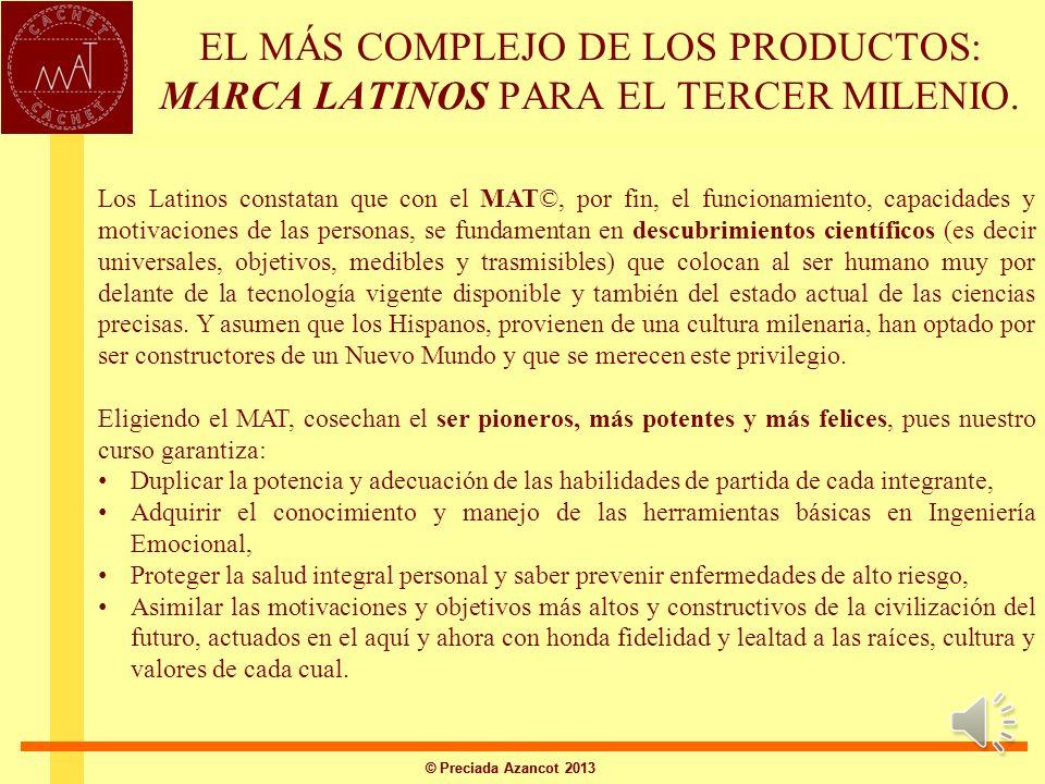 © Preciada Azancot 2013 EL MÁS COMPLEJO DE LOS PRODUCTOS: MARCA LATINOS PARA EL TERCER MILENIO. Los Latinos tienen la llave de los valores, motivacion